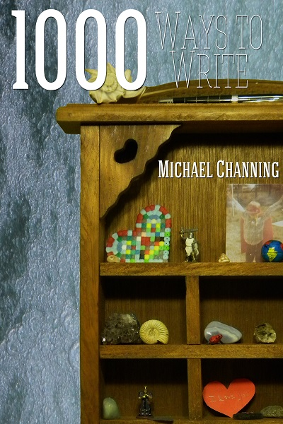 1000 Ways to Write, a book of a thousand poems, or maybe just one by Michael Channing